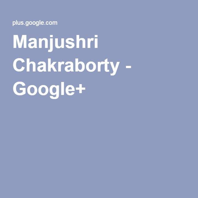 Manjushri Chakraborty - Google+
