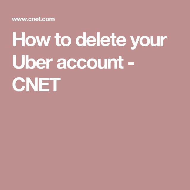 How to delete your Uber account - CNET