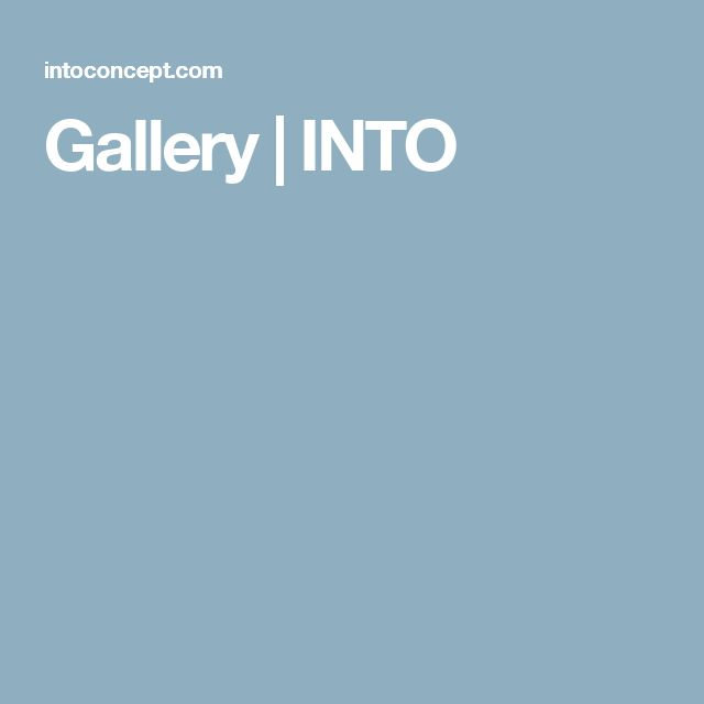 Gallery | INTO