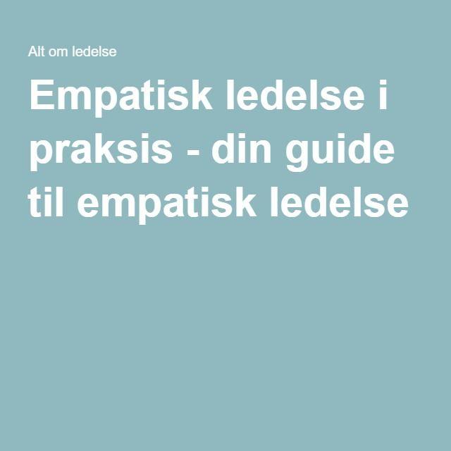 Empatisk ledelse i praksis - din guide til empatisk ledelse