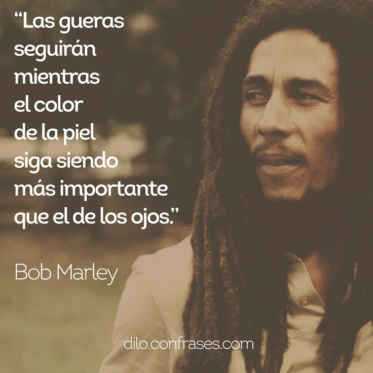 Las guerras seguirán mientras el color de la piel siga siendo más importante que el de los ojos - Bob Marley #frases #frase #quote #quotes #reggae #music
