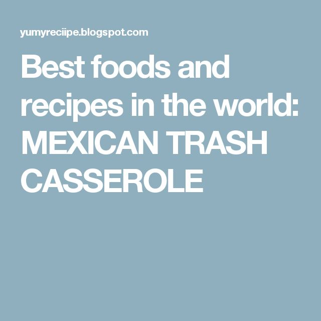 Best foods and recipes in the world: MEXICAN TRASH CASSEROLE