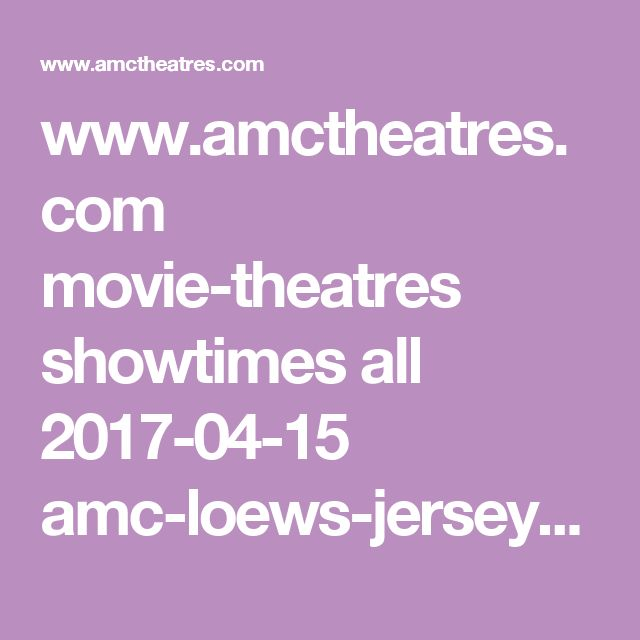 www.amctheatres.com movie-theatres showtimes all 2017-04-15 amc-loews-jersey-gardens-20 all