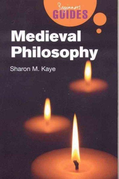 Medieval Philosophy: A Beginner's Guide (Beginner's Guides): Medieval Philosophy