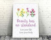 Beauty Has No Standard, Live You Life, Love Your Body - Inspirational Quotes Art Print - Poster #quote #unique #design #loveunlimited #flowers #colorful #handmade #inspiration #picture #cover