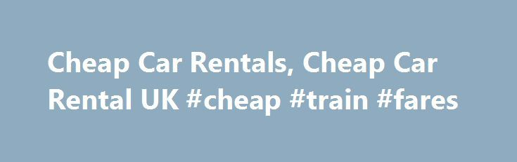 Cheap Car Rentals, Cheap Car Rental UK #cheap #train #fares http://cheap.nef2.com/cheap-car-rentals-cheap-car-rental-uk-cheap-train-fares/  #cheap rent a car # Cheap Car Rentals Immediately on reaching a particular destination one needs an efficient and affordable car rental service to accomplish the purpose of travel. Hertz has been providing real cheap car rentals to travelers across the globe for almost a century, operating in more than 150 countries. As it is, their rates are competitive…
