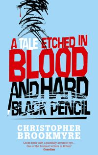 A Tale Etched in Hard Black Pencil by Christopher Brookmyre