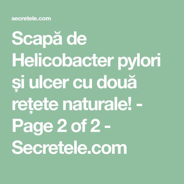 Scapă de Helicobacter pylori și ulcer cu două rețete naturale! - Page 2 of 2 - Secretele.com