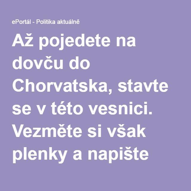 Až pojedete na dovču do Chorvatska, stavte se v této vesnici. Vezměte si však plenky a napište před tím závěť