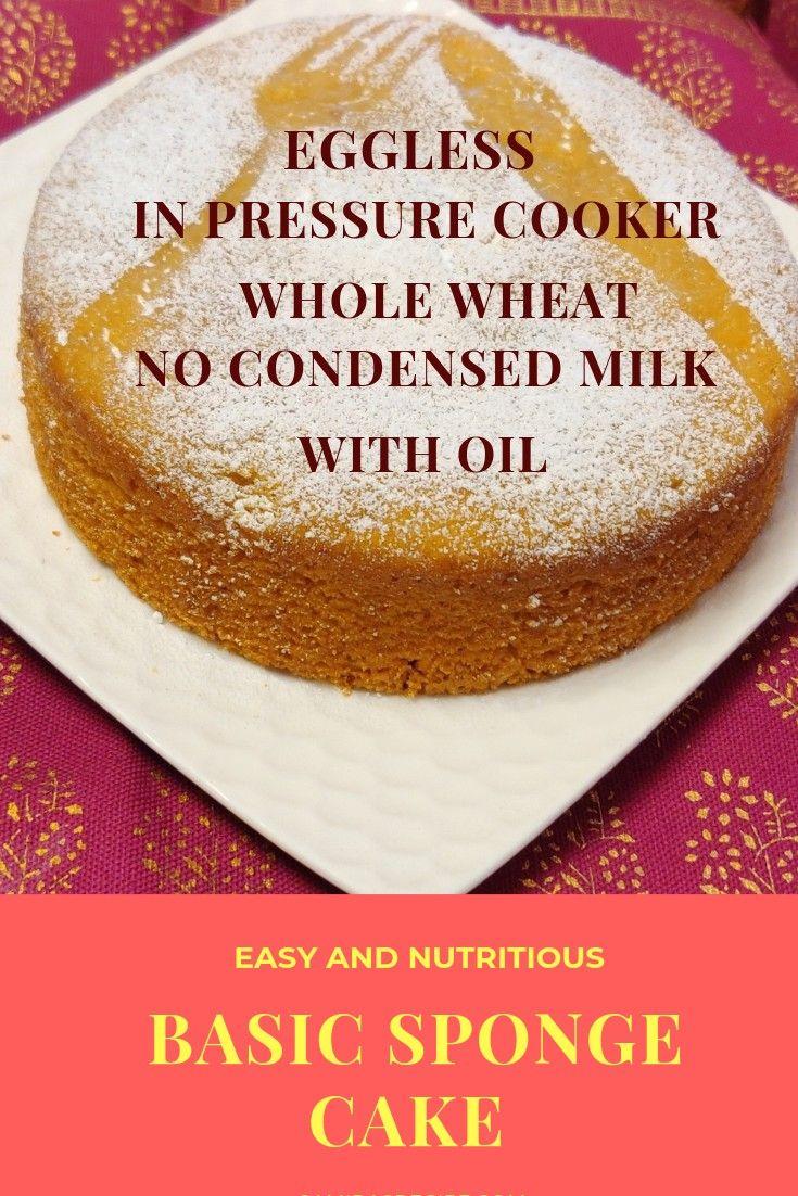 Eggless Sponge Cake In Pressure Cooker Wheat Cake Wheat Cake Recipe Sponge Recipe Whole Wheat Cake Recipe