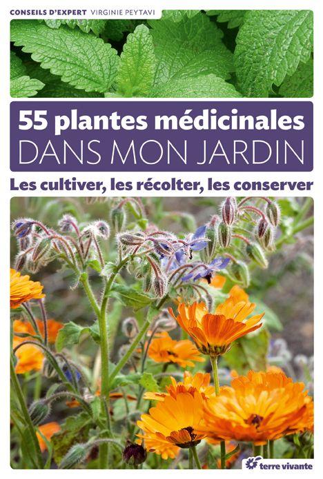 55 plantes médicinales dans mon jardin – Les cultiver, les récolter, les conse…