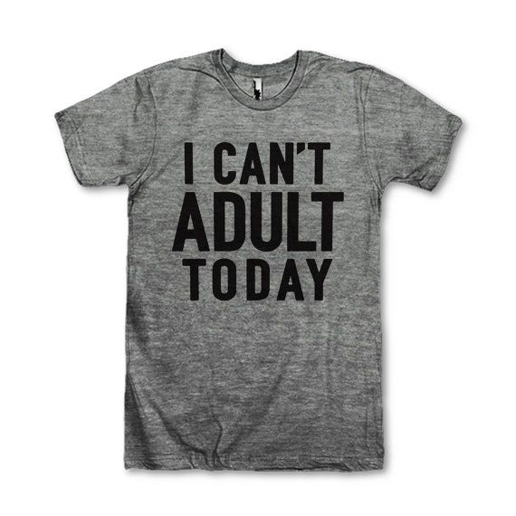 I Cant Adult Today by AwesomeBestFriendsTs on Etsy.  We've got 100s of funny and sarcastic tees for everyone! Check out our other collections like  BFF shirts and fitspo tees or find that perfect gift for mom! Our shirts are guaranteed to make you laugh out loud!
