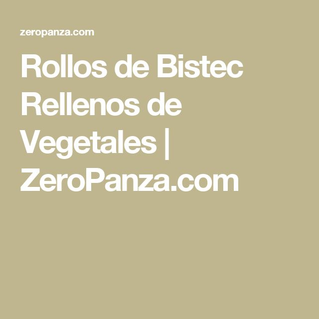 Rollos de Bistec Rellenos de Vegetales | ZeroPanza.com