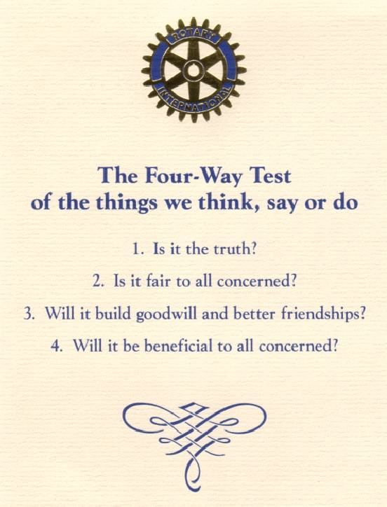 Rotary International 4 Way Test - When I taught junior high the 4 way Test served as my classroom rules.  So very black and white.  If we could all follow these 4 simple questions, what a peaceful world this would be.