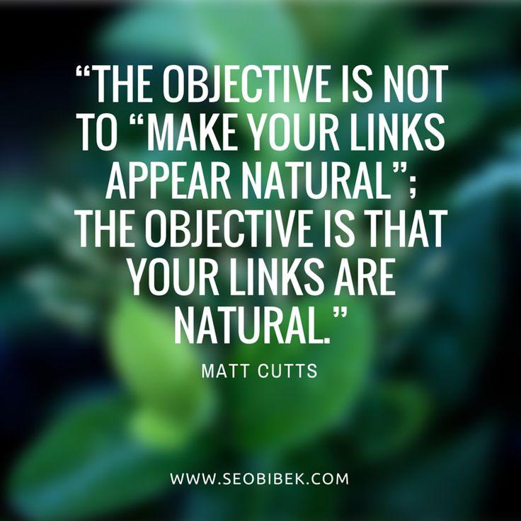 The objective is not to make your links appear natural. The objective is that your links are natural. - Matt Cutts #SEOFact #SEOSpecialist #DigitalMarketer