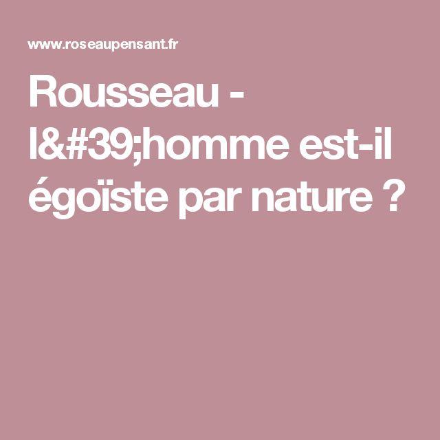 Rousseau - l'homme est-il égoïste par nature ?