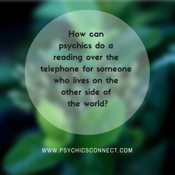 How can psychics do a reading over the telephone for someone who lives on the other side of the world?   Simple. Psychic phenomena crosses time and space and does not obey the rules of man-made time. Psychics can see beyond the physical and see, feel, hear or sense who or what is affecting a person right now. It is limitless what can be done in a psychic reading and psychics are able to 'read' a client from anywhere on the planet.