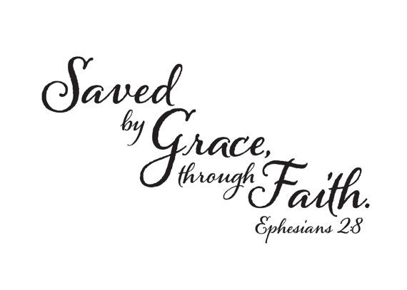 Ephesians 2:8 Saved by Grace through Faith by WildEyesSigns