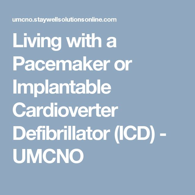 Living with a Pacemaker or Implantable Cardioverter Defibrillator (ICD) - UMCNO