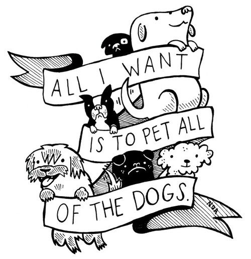Pet ALL the dogs!!: Doggie, Quote, Pet, Dogs Lovers, A Tattoo, Life Goals, True Stories, All I Want, Animal