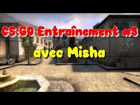 CS:GO Entraînement #3 avec Misha
