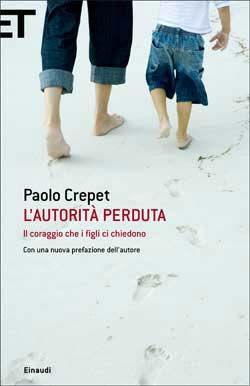 Paolo Crepet, L'autorità perduta. Il coraggio che i figli ci chiedono, Super ET - DISPONIBILE ANCHE IN EBOOK