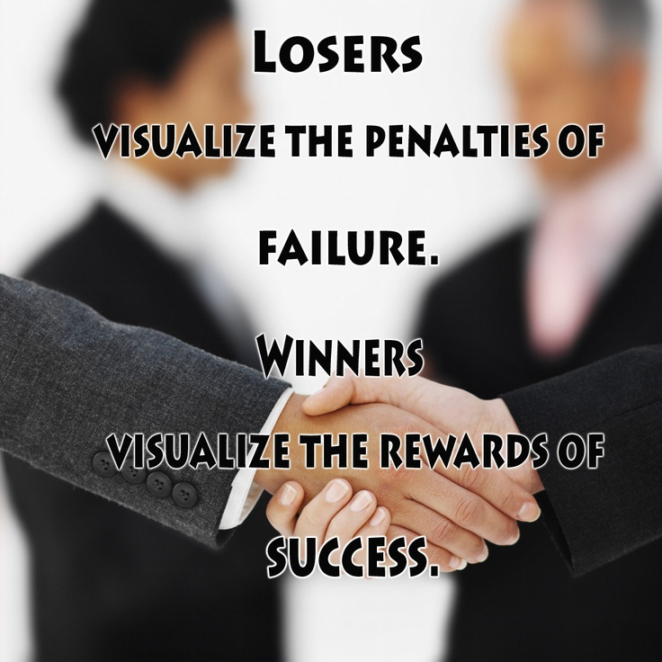 #social #marketing - losers visualize the penalties of failure. Winners visualize the rewards of success .