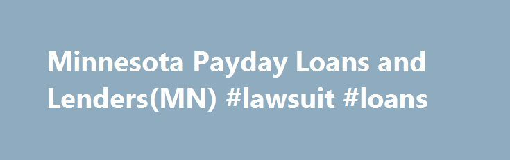 Minnesota Payday Loans and Lenders(MN) #lawsuit #loans http://loan-credit.nef2.com/minnesota-payday-loans-and-lendersmn-lawsuit-loans/  #payday loans direct lenders only # Minnesota Payday Loans and Lenders If you are having trouble making it to your next payday, you can stop worrying. We here at Payday Today can help you get approved for a payday loan. The application only takes a few minutes to complete, and the funds are waiting for you the day after you apply. The process is quick and…