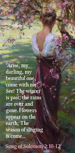 One day, the dark, gray days of grief's winter will be past & the spring of joy will return with its flowers!  Take heart, friends & let us wait patiently & hold on to this hope.  Our Loving Father is close & He brings all the seasons in due time! Song of Solomon 2:10-12