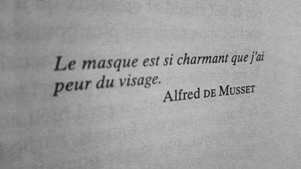 """""""Le masque est si charmant que j'ai peur du visage."""" A de Musset"""