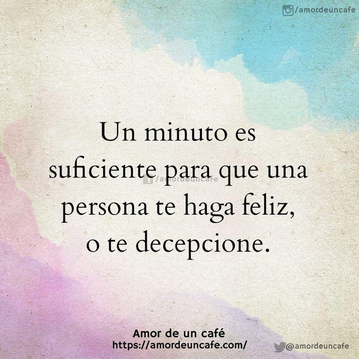 Un minuto es suficiente para que una persona te haga feliz, o te decepcione.