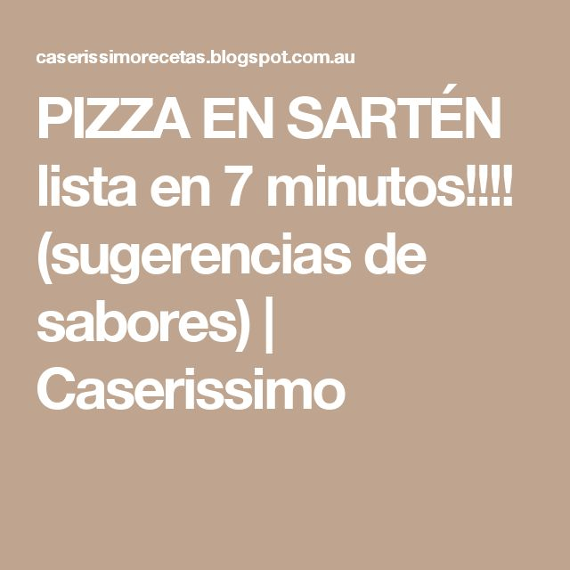 PIZZA EN SARTÉN lista en 7 minutos!!!! (sugerencias de sabores) |                           Caserissimo