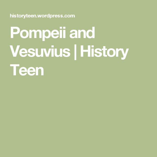 Pompeii and Vesuvius | History Teen