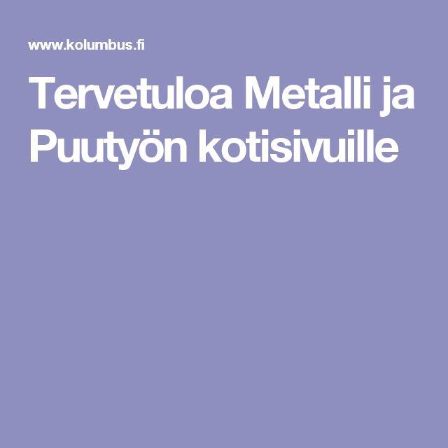 Tervetuloa Metalli ja Puutyön kotisivuille