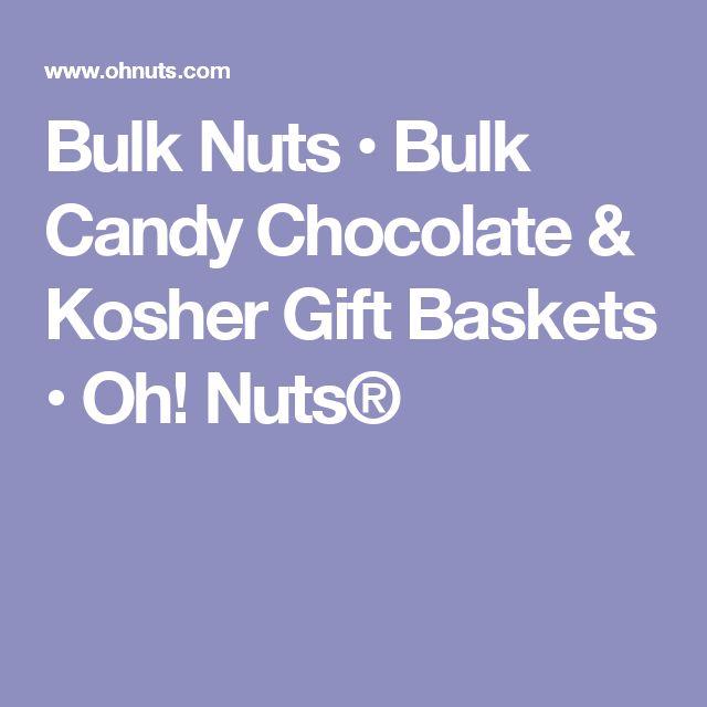 Bulk Nuts • Bulk Candy Chocolate & Kosher Gift Baskets • Oh! Nuts®