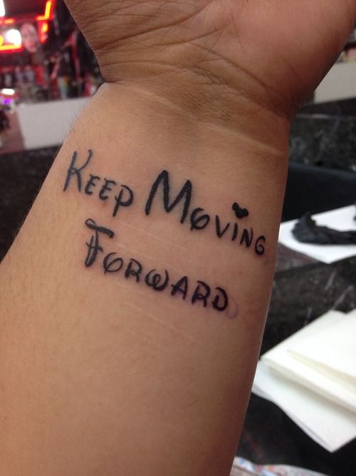 Keep Moving Forward tattoo. Maybe not this placement but eventually getting this. It's become my motto.
