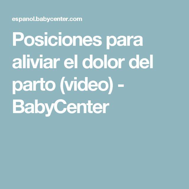 Posiciones para aliviar el dolor del parto (video) - BabyCenter