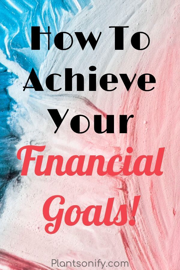 How To Set And Achieve Financial Goals To Have Your Dream Life