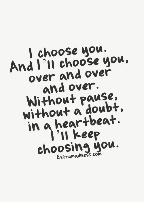 FOREVER.. I will choose YOU for the rest of my life and beyond
