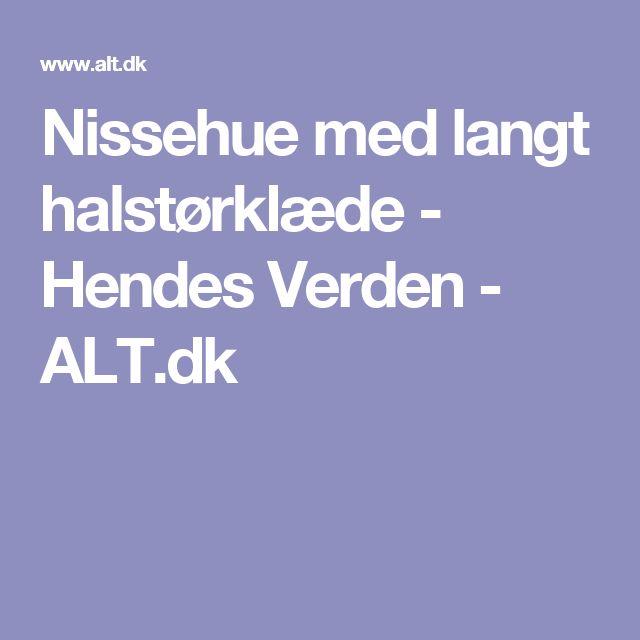 Nissehue med langt halstørklæde - Hendes Verden - ALT.dk
