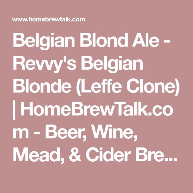 Belgian Blond Ale - Revvy's Belgian Blonde (Leffe Clone) | HomeBrewTalk.com - Beer, Wine, Mead, & Cider Brewing Discussion Community.