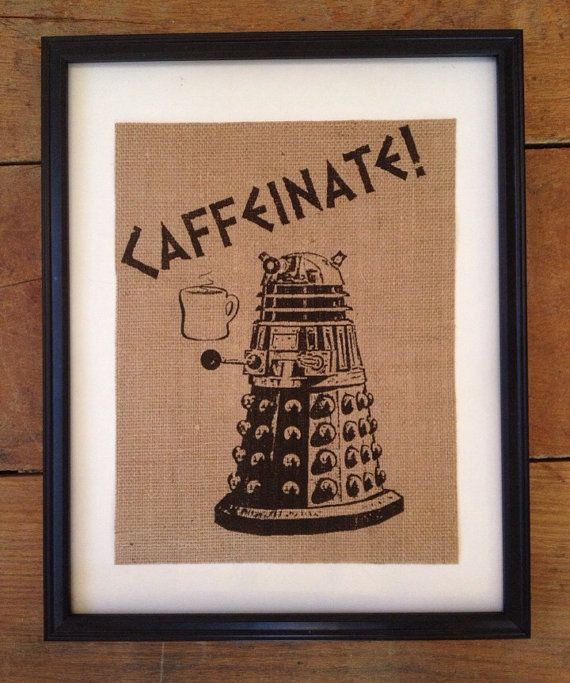 Dalek doctor who inspired Caffeinate rustic burlap kitchen art ARTWORK ONLY on Etsy, $20.00