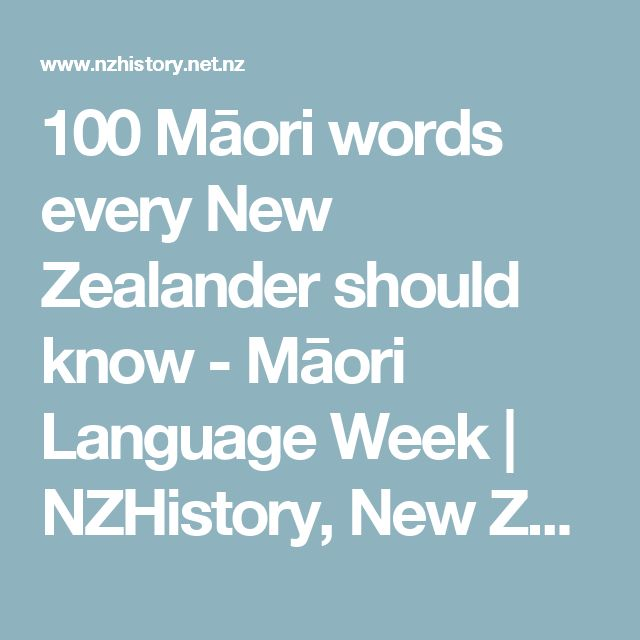 100 Māori words every New Zealander should know - Māori Language Week | NZHistory, New Zealand history online