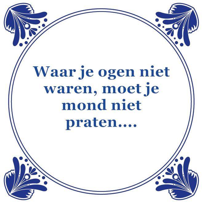Waar je ogen niet waren    Tegeltjeswijsheid, wijsheden, spreuk, spreuken, gezegdes, tegeltjeswijsheden, citaten en hollandse uitspraken http://www.tegeltjeswijsheid.nl voor je unieke & gepersonaliseerde tegeltje of spreukbord over iedere kwestie