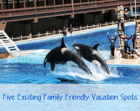 Five Exciting Family Friendly Vacation Spots