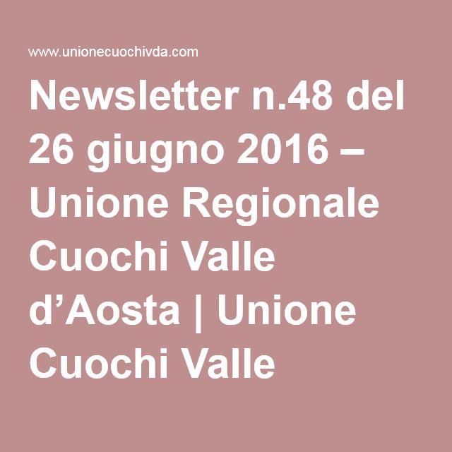 Newsletter n.48 del 26 giugno 2016 – Unione Regionale Cuochi Valle d'Aosta | Unione Cuochi Valle d'Aosta