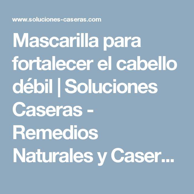 Mascarilla para fortalecer el cabello débil | Soluciones Caseras - Remedios Naturales y Caseros