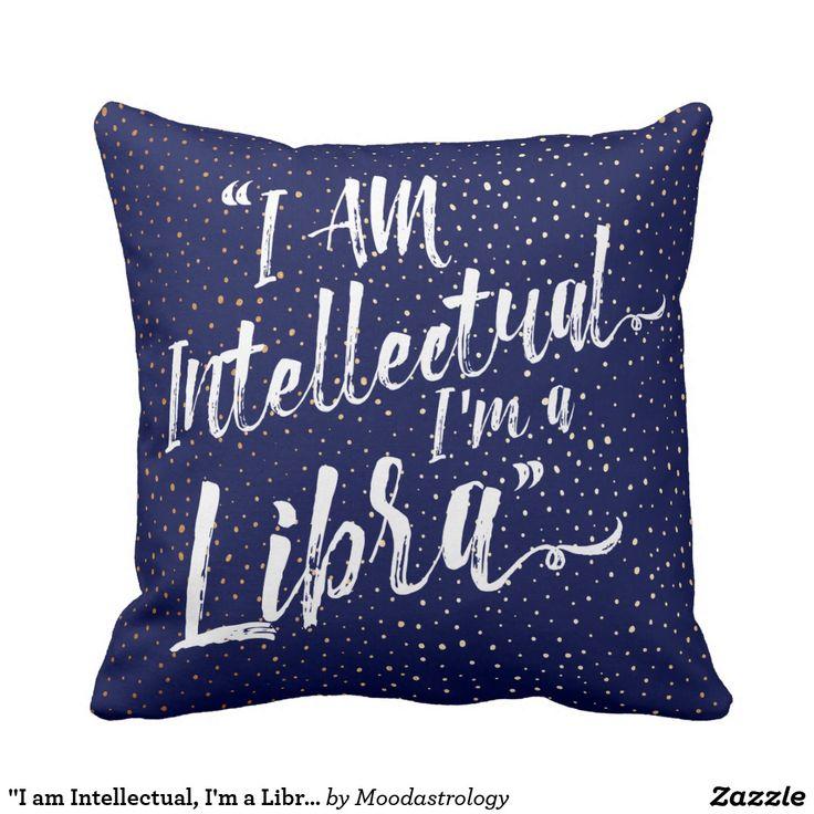 """I am Intellectual, I'm a Libra"" Zodiac Pillow"