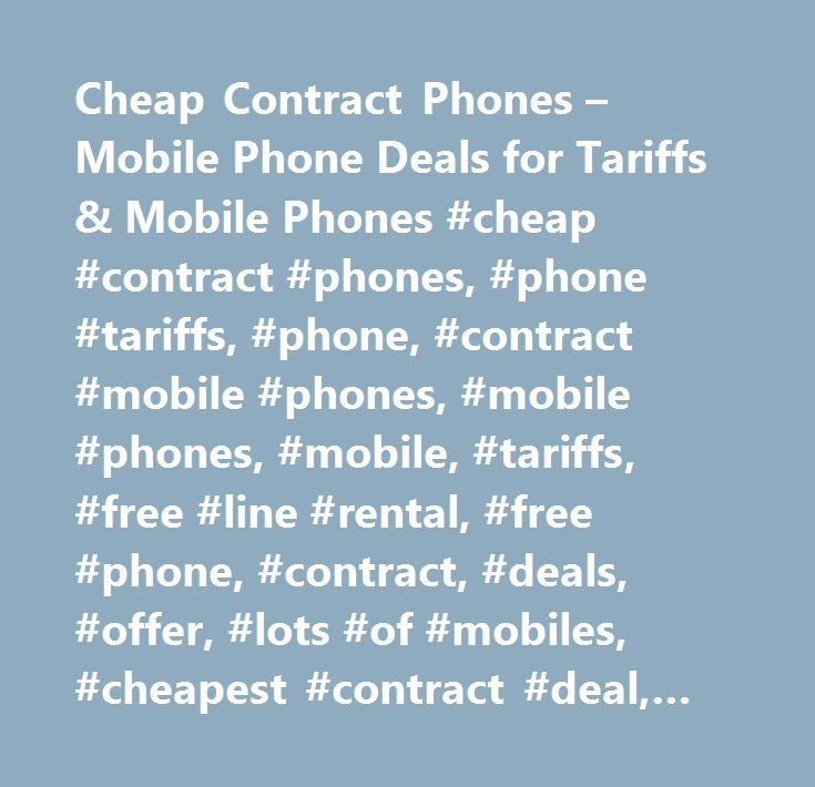 Cheap Contract Phones – Mobile Phone Deals for Tariffs & Mobile Phones #cheap #contract #phones, #phone #tariffs, #phone, #contract #mobile #phones, #mobile #phones, #mobile, #tariffs, #free #line #rental, #free #phone, #contract, #deals, #offer, #lots #of #mobiles, #cheapest #contract #deal, #mobile #phone #deals, #comparison, #compare, #cheap, #phones, #lowest #price, #deals, #handset, #best #value #contract, #free #phone, #free, #line #rental, #phone #tariff…