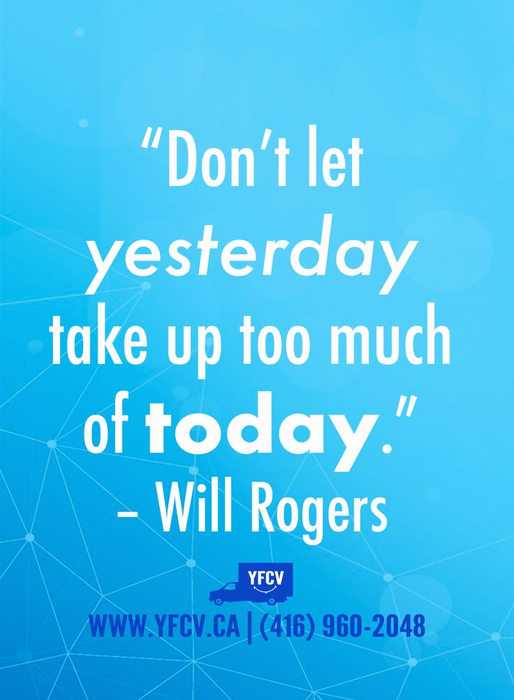 """Don't let yesterday take up too much of today."" – Will Rogers #Quotes. Your Friend with a Cube Van 416-960-2048 #YFCV #TorontoMovers www.yfcv.ca #Move #Moving #Packing #MovingSupplies"